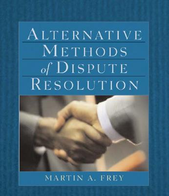 Alternative Methods of Dispute Resolution By Frey, Martin A.